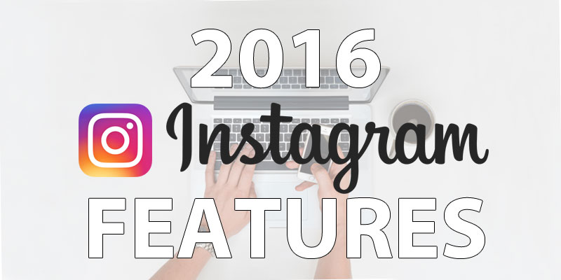 10 New Instagram Features in 2016